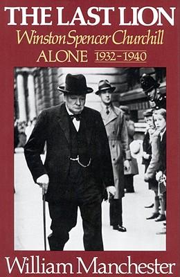 The Last Lion: Winston Spencer Churchill, Alone 1932-1940, Manchester, William