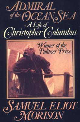 Admiral of the Ocean Sea: A Life of Christopher Columbus, Morison, Samuel Eliot