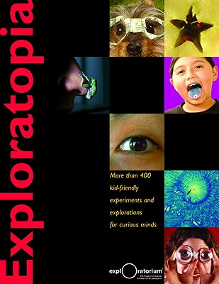 Image for Exploratopia: More than 400 kid-friendly experiments and explorations for curious minds
