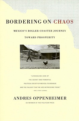 Bordering on Chaos: Mexico's Roller-Coaster Journey Toward Prosperity, Oppenheimer, Andres