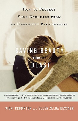 Saving Beauty from the Beast: How to Protect Your Daughter from an Unhealthy Relationship, Vicki Crompton; Ellen Zelda Kessner