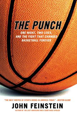The Punch: One Night, Two Lives, and the Fight That Changed Basketball Forever, Feinstein, John