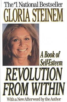 Revolution from Within : A Book of Self-Esteem, Steinem, Gloria
