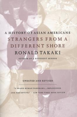 Strangers from a Different Shore: A History of Asian Americans, Updated and Revised Edition, Takaki, Ronald