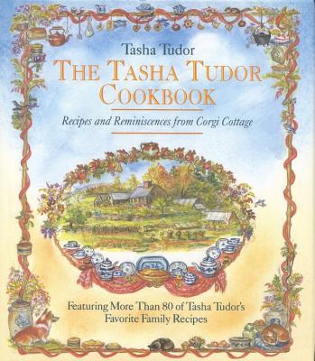 Tasha Tudor Cookbook : Recipes and Reminiscences from Corgi Cottage, TASHA TUDOR