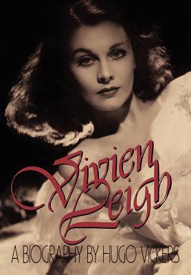 Vivien Leigh: A Biography, Hugo Vickers