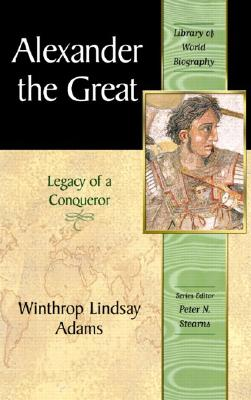 Alexander the Great: Legacy of a Conqueror (Library of World Biography Series), Adams, Winthrop Lindsay