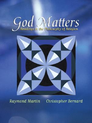 God Matters: Readings in the Philosophy of Religion, Martin, Raymond; Bernard, Christopher