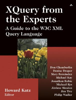 XQuery from the Experts: A Guide to the W3C XML Query Language, Katz, Howard; Chamberlin, Don; Draper, Denise; Fernandez, Mary; Kay, Michael; Robie, Jonathan; Rys, Michael; Simeon, Jerome; Tivy, Jim; Wadler, Philip