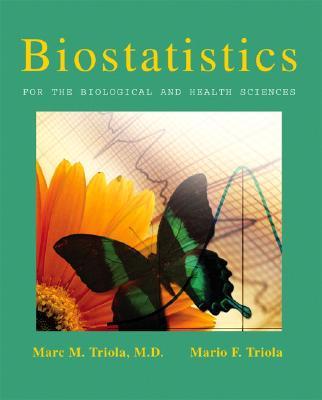 Biostatistics for the Biological and Health Sciences, Triola, Marc M.; Triola, Mario F.