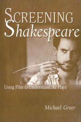 Screening Shakespeare: Using Film to Understand the Plays, Greer, Michael