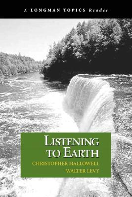 Listening to Earth: A Reader (A Longman Topics Reader), Hallowell, Christopher; Levy, Walter