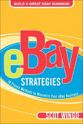 Ebay Strategies: 10 Proven Methods to Maximize Your Ebay Business, Wingo, Scot