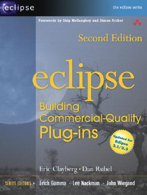 Eclipse: Building Commercial-Quality Plug-Ins [Second Edition], Clayberg, Eric;Damrosch, David;Wicke, Jennifer;Dettmar, Kevin J. H.;Rubel, Dan