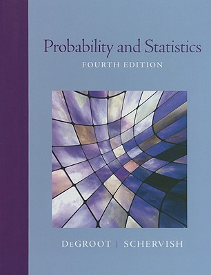 Probability and Statistics (4th Edition), DeGroot, Morris H.; Schervish, Mark J.
