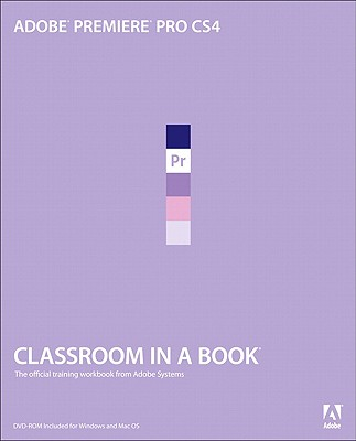 "Adobe Premiere Pro CS4 Classroom in a Book, ""Team, Adobe Creative"""
