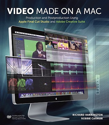 Image for Video Made on a Mac: Production and Postproduction Using Apple Final Cut Studio and Adobe Creative Suite