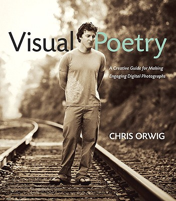 Image for Visual Poetry: A Creative Guide for Making Engaging Digital Photographs