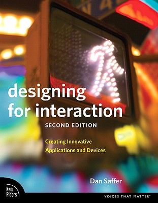 Designing for Interaction: Creating Innovative Applications and Devices (2nd Edition) (Voices That Matter), Saffer, Dan