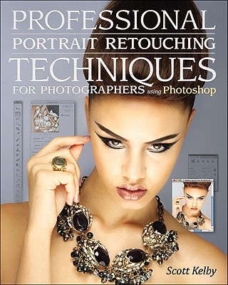 Professional Portrait Retouching Techniques for Photographers Using Photoshop (Voices That Matter), Kelby, Scott