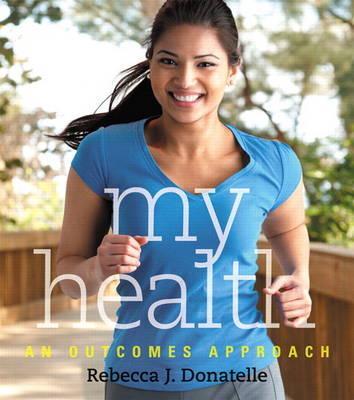 My Health: An Outcomes Approach, Rebecca J. Donatelle