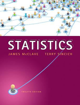 Statistics (12th Edition), McClave, James T.; Sincich, Terry T