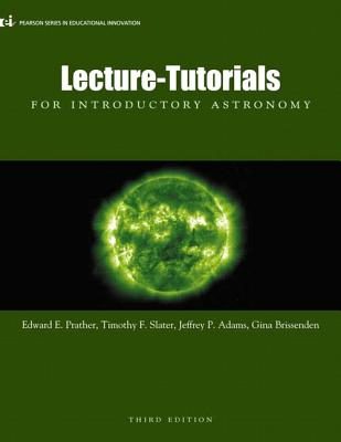 Lecture- Tutorials for Introductory Astronomy (3rd Edition) (Pearson Series in Educational Innovation), Edward E. Prather, Slater Timothy F, Jeff P. Adams, Gina Brissenden