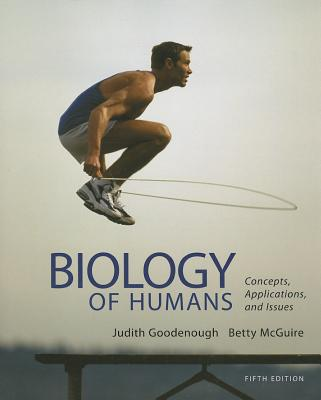 Biology of Humans: Concepts, Applications, and Issues (5th Edition), Goodenough, Judith; McGuire, Betty A.