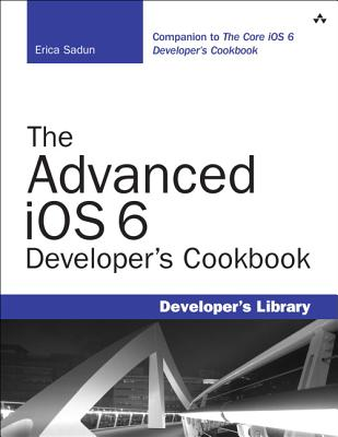 The Advanced iOS 6 Developer's Cookbook (4th Edition) (Developer's Library), Erica Sadun  (Author)