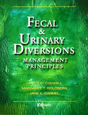 Fecal & Urinary Diversions: Management Principles, 1e, Colwell RN  MS  CWOCN, Janice C.; Goldberg RN  MSN  CWOCN, Margaret T.; Carmel RN  MSN  CWOCN, Jane E.
