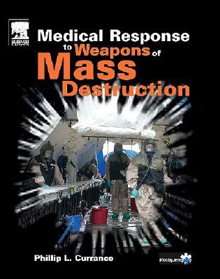 Medical Response to Weapons of Mass Destruction, 1e, Phillip L. Currance EMT-P  RHSP
