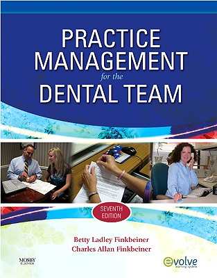 Practice Management for the Dental Team 7th Edition, Betty Ladley Finkbeiner CDA Emeritus RDA BS MS (Author), Charles Allan Finkbeiner BS MS (Author)