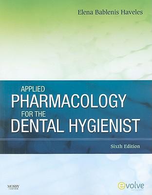 Applied Pharmacology for the Dental Hygienist, 6e 6th Edition, Elena Bablenis Haveles BS Pharm Pharm D (Author)