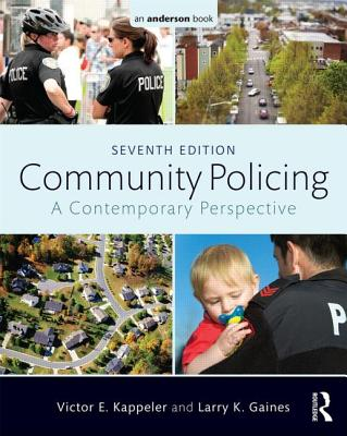 Community Policing: A Contemporary Perspective, Kappeler, Victor E.; Gaines, Larry K.