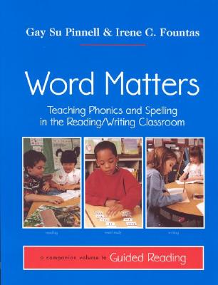 Image for Word Matters: Teaching Phonics and Spelling in the Reading/Writing Classroom (F&P Professional Books and Multimedia)