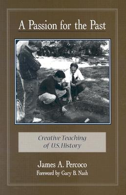 A Passion for the Past: Creative Teaching of U.S. History, Percoco, James A.