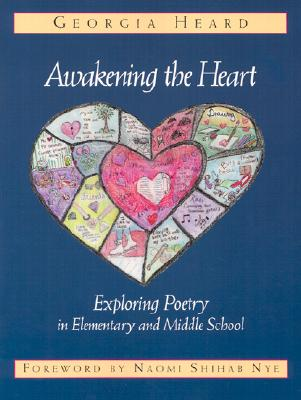 Image for AWAKENING THE HEART EXPLORING POETRY IN ELEMENTARY AND MIDDLE SCHOOL