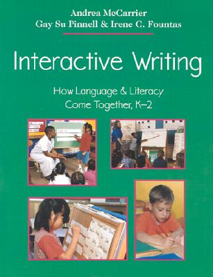 Interactive Writing: How Language & Literacy Come Together, K-2, Andrea McCarrier, Gay Su Pinnell, Irene C. Fountas, Irene Fountas