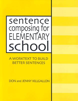 Image for Sentence Composing for Elementary School: A Worktext to Build Better Sentences
