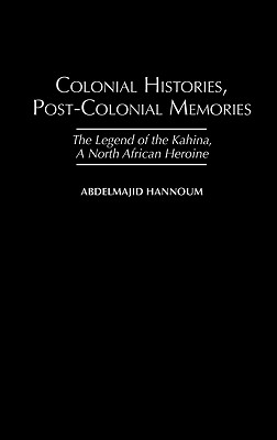 Colonial Histories, Postcolonial Memories: The Legend of the Kahina, a North African Heroine (Social History of Africa,), Hannoum, Abdelmajid M.