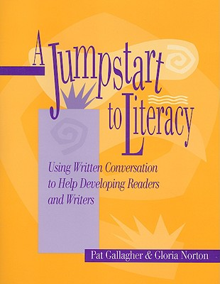 A Jumpstart to Literacy: Using Written Conversation to Help Developing Readers and Writers, Gallagher, Pat; Norton, Gloria