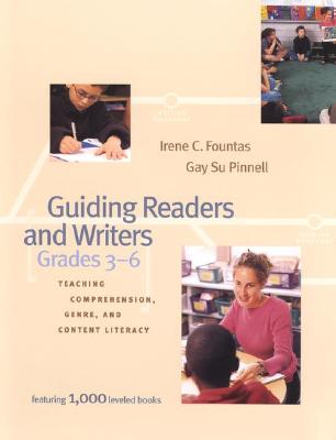Guiding Readers and Writers (Grades 3-6): Teaching, Comprehension, Genre, and Content Literacy