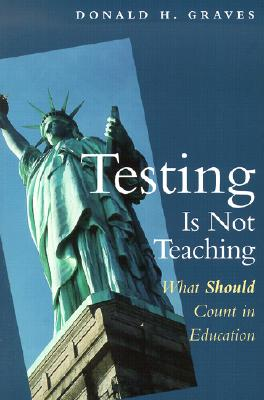 Image for Testing Is Not Teaching: What Should Count in Education