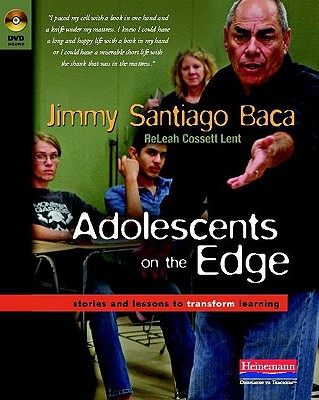 Adolescents on the Edge: Stories and Lessons to Transform Learning, Jimmy Santiago Baca, Releah Lent