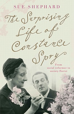 Image for The Surprising Life of Constance Spry: From Social Reformer to Society Florist