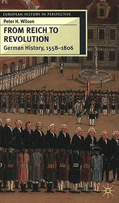 Image for From Reich to Revolution: German History 1600-1806