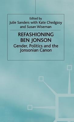 Image for Refashioning Ben Jonson: Gender, Politics, and the Jonsonian Canon