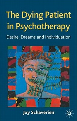 Image for The Dying Patient in Psychotherapy: Desire, Dreams and Individuation