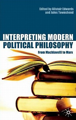 Image for Interpreting Modern Political Philosophy: From Machiavelli to Marx