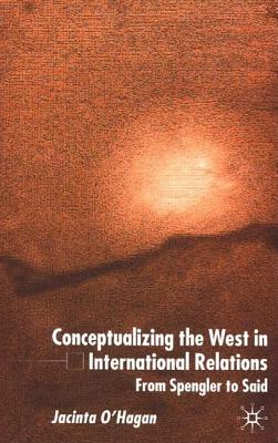 Image for Conceptualizing The West In International Relations: From Spengler to Said